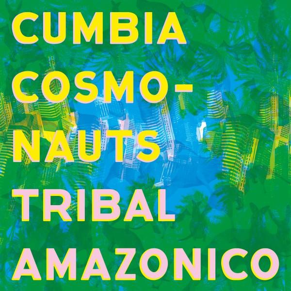 CUMBIA COSMONAUTS| TRIBAL AMAZONICO