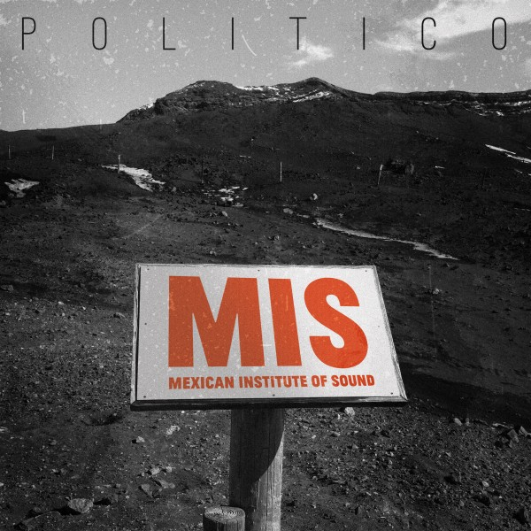 MEXICAN INSTITUTE OF SOUND - M.I.S. | POLÍTICO