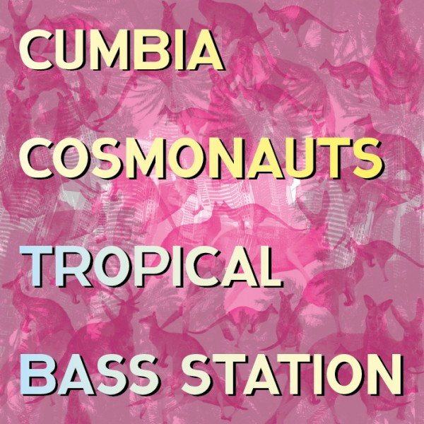 CUMBIA COSMONAUTS | TROPICAL BASS STATION